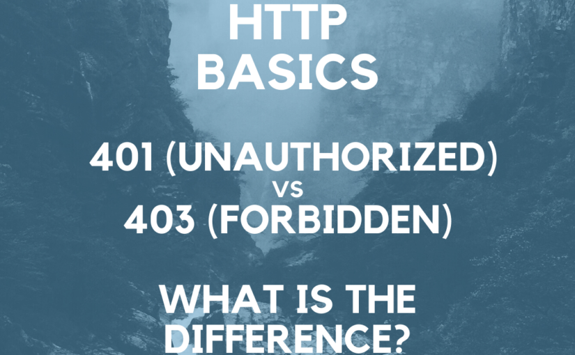 HTTP Basics – 401 Unauthorizeed vs 403 Forbidden – what is the difference?