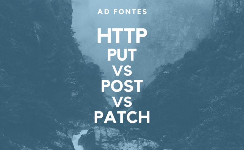 HTTP basics –  PUT vs POST vs PATCH, what is the difference?